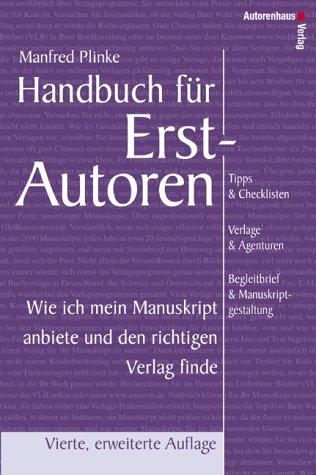 9783932909405: Handbuch für Erstautoren - Wie ich mein Manuskript anbiete und den richtigen Verlag finde. Tipps & Checklisten, Verlage & Agenturen, Begleitbrief & Manuskriptgestaltung