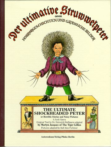 Der Ultimative Struwwelpeter Oder Horror-Geschichten und Gra Liche Bilder : The Ultimate Shockheaded Peter of Horrible Stories and Noisy Pictures: A Junk Opera (9783932909993) by Heinrich Hoffman