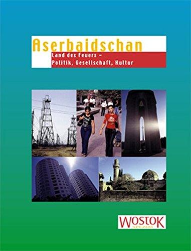 Aserbaidschan: Land des Feuers - Politik, Gesellschaft, Kultur
