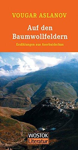 Auf den Baumwollfeldern: Erzählungen aus Aserbaidschan: Vougar Aslanov
