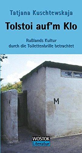 9783932916472: Tolstoi auf'm Klo: Rußlands Kultur durch die Toilettenbrille betrachtet