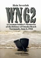 WN 62: A German Soldier's Memories of the Defence of Omaha Beach, Normandy, June 6, 1944: ...