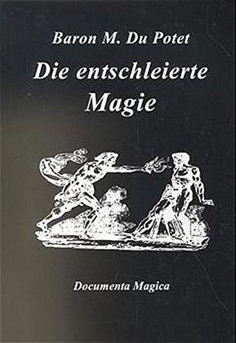 Die entschleierte Magie.: Du Potet, Baron M.: