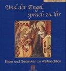 9783932942082: Und der Engel sprach zu ihr: Bilder und Gedanken zu Weihnachten