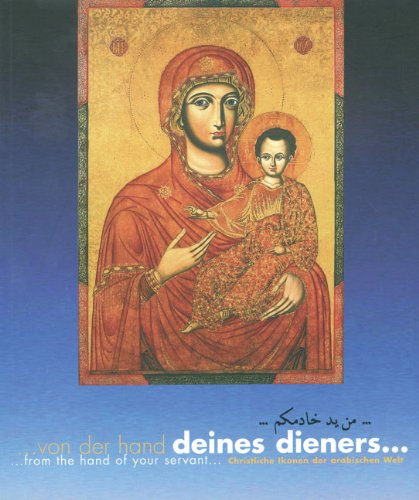 9783932942198: From the Hand of Your Servant: Christian Icons in the Arabic World
