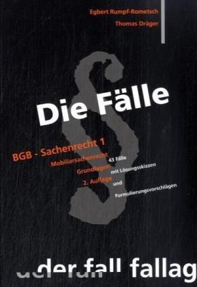 Die Fälle. BGB Sachenrecht 1: Mobiliarsachenrecht. Grundlagen: Rumpf-Rometsch, Egbert, Dräger,