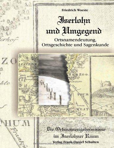 9783932961526: Iserlohn und Umgegend: Ortsnamendeutung, Ortsgeschichte und Sagenkunde: Die Ortsnamengeheimnisse im Iserlohner Raum