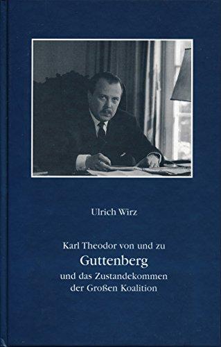 9783932963506: Karl Theodor von und zu Guttenberg und das Zustandekommen der Grossen Koalition (Oberfrankische Kopfe)