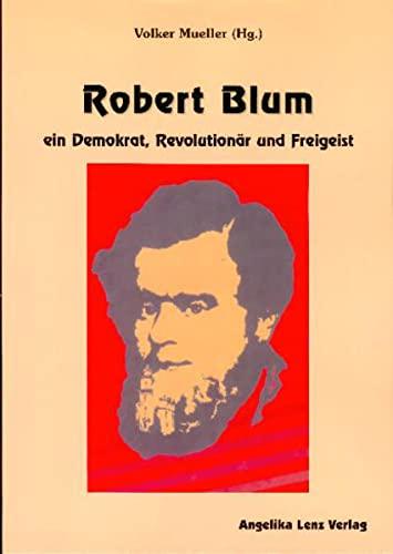 9783933037589: Robert Blum: Ein Demokrat, Revolutionär und Freigeist