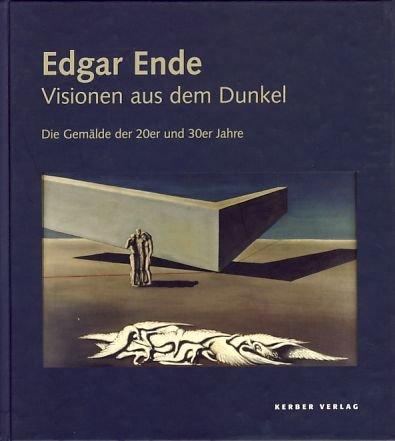 9783933040084: Edgar Ende. Visionen aus dem Dunkel. Die Gemälde der 20er und 30er Jahre.