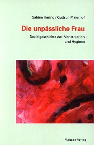 9783933050991: Die unpäßliche Frau: Sozialgeschichte der Menstruation und Hygiene