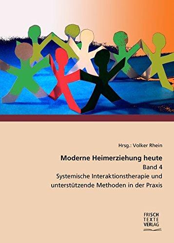 9783933059437: Moderne Heimerziehung heute - Band 4: Systemische Interaktionstherapie und unterstüzende Methoden in der Praxis