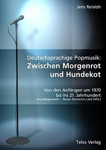 Deutschsprachige Popmusik: Zwischen Morgenrot und Hundekot --- Von den Anfängen um 1970 bis ins 21.Jahrhundert - Reisloh, Jens