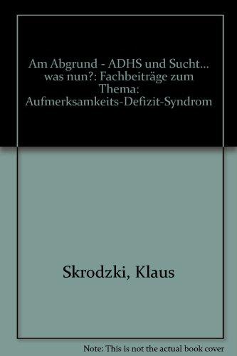 9783933067081: Am Abgrund - ADHS und Sucht... was nun?: Fachbeiträge zum Thema: Aufmerksamkeits-Defizit-Syndrom
