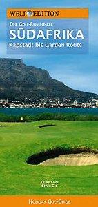 WELT EDITION Holiday GolfGuide Südafrika : Der Golf-Reiseführer - von Kapstadt bis Garden...