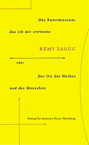 Remy Zaugg. Das Kunstmuseum, das ich mir erträume oder der Ort des Werkes und des Menschen