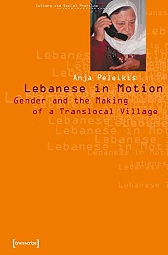 9783933127457: Lebanese in Motion: Gender and the Making of a Translocal Village (Culture and Social Practice)