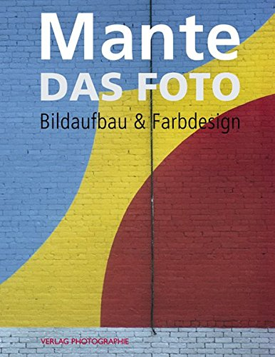 Das Foto : Bildaufbau & Farbdesign - Harald Mante