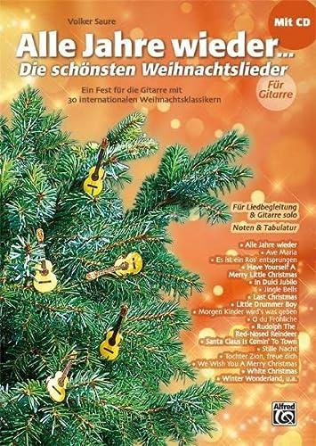9783933136954: Alle Jahre wieder - Die schönsten Weihnachtslieder für Gitarre: Ein Fest für die Gitarre mit 30 internationalen Weihnachtsklassikern mit CD Für Liedbegleitung & Gitarre solo. Mit Noten & Tabulatur