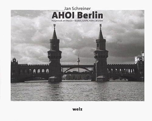 9783933177070: Ahoi Berlin: Hauptstadt am Wasser--Bauten, Schiffe, Hafen, Brucken (German Edition)