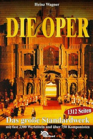 9783933203113: Die Oper. Das grosse Standardwerk mit fast 2300 Werktiteln und über 750 Komponisten