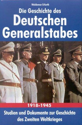 9783933203519: Die Geschichte des Deutschen Generalstabes 1918-1945. Studien und Dokumente zur Geschichte des Zweiten Weltkrieges