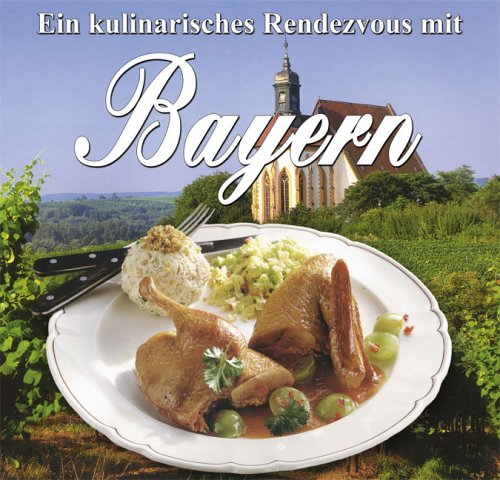 9783933203670: Ein kulinarisches Rendezvous mit Bayern