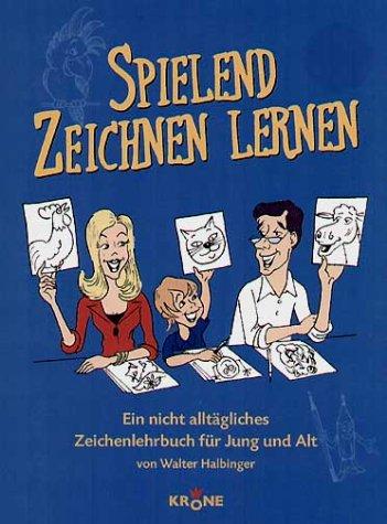 9783933241559: Spielend Zeichnen lernen: Ein nicht alltägliches Zeichenlehrbuch für Jung und Alt