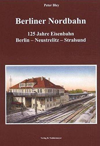 9783933254337: Berliner Nordbahn: 125 Jahre Eisenbahn Berlin-Neustrelitz-Stralsund