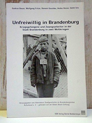 9783933254474: Unfreiwillig in Brandenburg: Kriegsgefangene und Zwangsarbeiter in der Stadt Brandenburg in zwei Weltkriegen