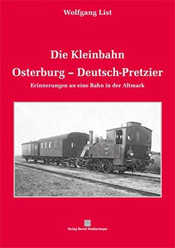 9783933254894: Die Kleinbahn Osterburg-Deutsch-Pretzier: Erinnerungen an eine altmärkische Eisenbahn