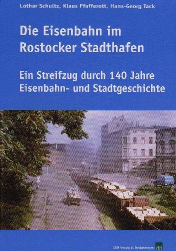 9783933254962: Die Eisenbahn im Rostocker Stadthafen: Ein Streifzug durch 140 Jahre Eisenbahn- und Stadtgeschichte
