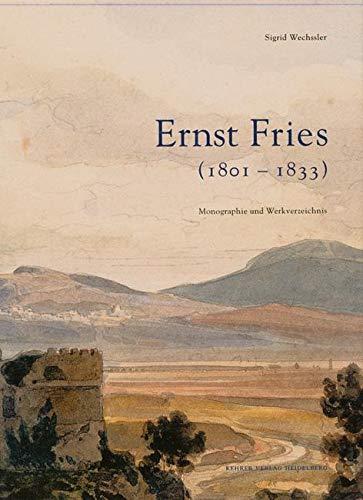 Ernst Fries (1801-1833). Monographie und Werkverzeichnis. Monograph and Catalogue Raisonné.:...