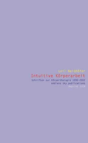 9783933276209: Intuitive K�rperarbeit: Schriften zur K�rpertherapie 1990-2002 Reprint 2014