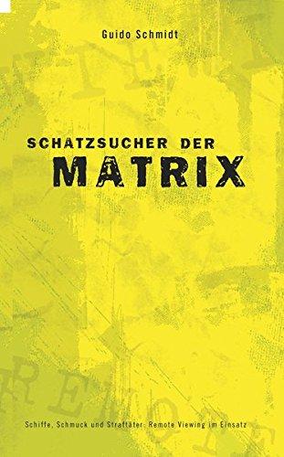9783933305190: Schatzsucher der Matrix: Schiffe, Schmuck und Straft�ter - Remote Viewing im Einsatz