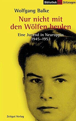 9783933336491: Nur nicht mit den W�lfen heulen: Eine Jugend im Osten Deutschlands 1945-1953