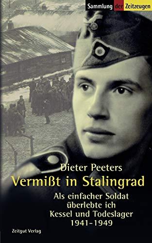 Vermißt in Stalingrad: Als einfacher Soldat überlebte ich Kessel und Todeslager 1941-1949