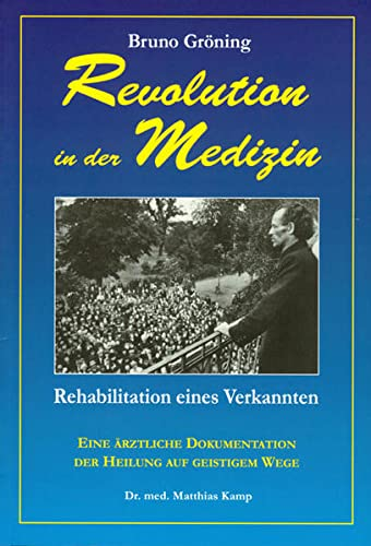9783933344694: Bruno Gr�ning: Revolution in der Medizin: Rehabilitation eines Verkannten. Eine �rztliche Dokumentation der Heilung auf geistigem Wege