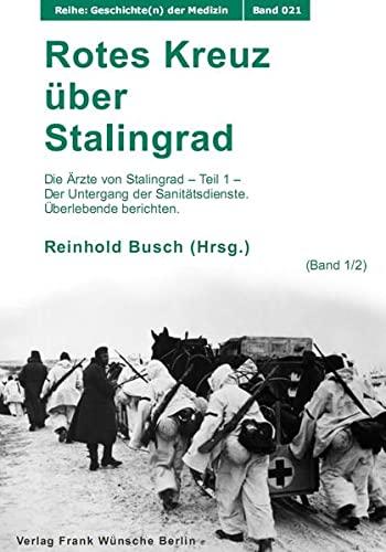 9783933345325: Rotes Kreuz über Stalingrad: Die Ärzte von Stalingrad - Teil 1 - Der Untergang der Sanitätsdienste. Überlebende berichten. (Band 1 von 2 Bänden)