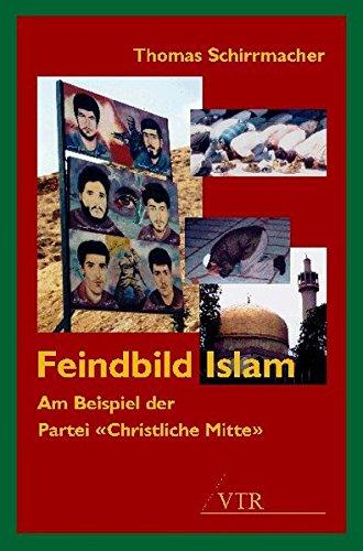 9783933372581: Feindbild Islam: Am Beispiel der Partei Christliche Mitte (Livre en allemand)