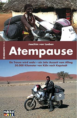 9783933385369: Atempause: Ein Traum wird wahr - ein Jahr Auszeit vom Alltag. 50000 Kilometer von Köln nach Kapstadt