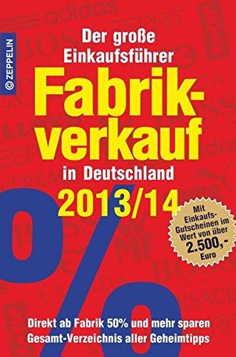 9783933411693: Fabrikverkauf in Deutschland - 2013/14: Der große Einkaufsführer mit Einkaufsgutscheinen im Wert von über 2.500,- Euro. Direkt ab Fabrik 50% und mehr sparen. Gesamt-Verzeichnis aller Geheimtipps