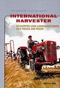 9783933426024: International Harvester: Schlepper und Landmaschinen aus Neuss am Rhein 1908 bis 1966