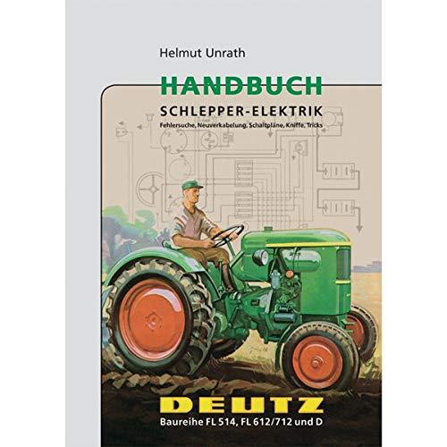 9783933426277: Handbuch Schlepper-Elektrik Deutz Baureihe FL 514, FL 612/712, D: Fehlersuche, Neuverkabelung, Schaltpläne, Kniffe, Tricks