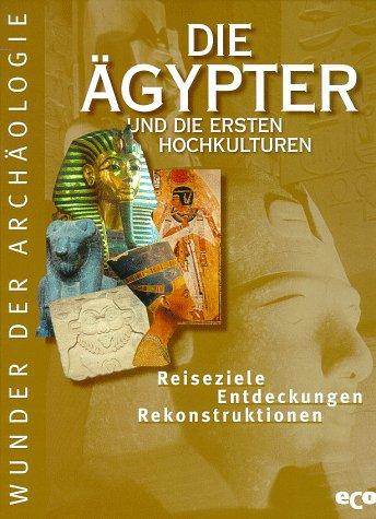 9783933468178: Die aegypter und die ersten Hochkulturen Gesamttitel: Wunder der Archaeologie