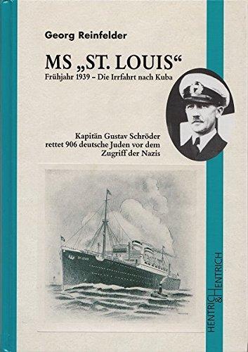 9783933471307: MS St. Louis: Frühjahr 1939 - die Irrfahrt nach Cuba. Kapitän Gustav Schröder rettet 900 deutsche Juden vor dem Zugriff der Nazis