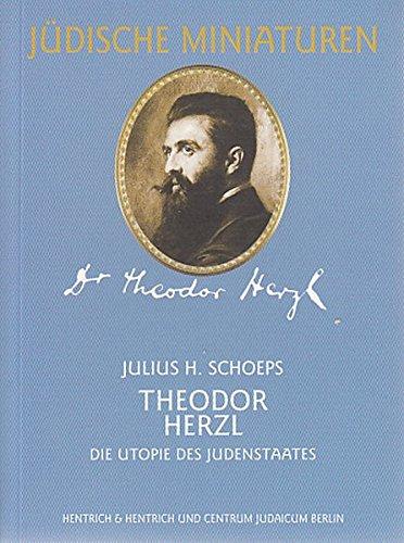 Theodor Herzl (1860 - 1904): Die Utopie des Judenstaates: Schoeps, Julius H.