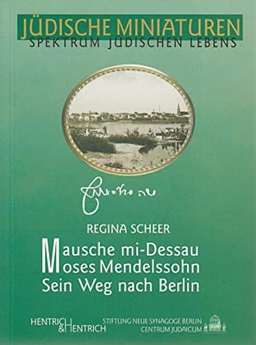 9783933471871: Mausche Mi-Dessau Moses Mendelssohn: Sein Weg nach Berlin 1743 - Nachgegangen im Jahre 2004