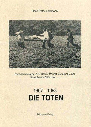 9783933485014: Die Toten, 1967-1993: Studentenbewegung, APO, Baader-Meinhof, Bewegung 2. Juni, Revolutionäre Zellen, RAF,...