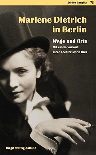 Marlene Dietrich in Berlin - Wege und Orte: Mit einem Vorwort ihrer Tochter Maria Riva - Wetzig-Zalkind, Birgit und Maria Riva